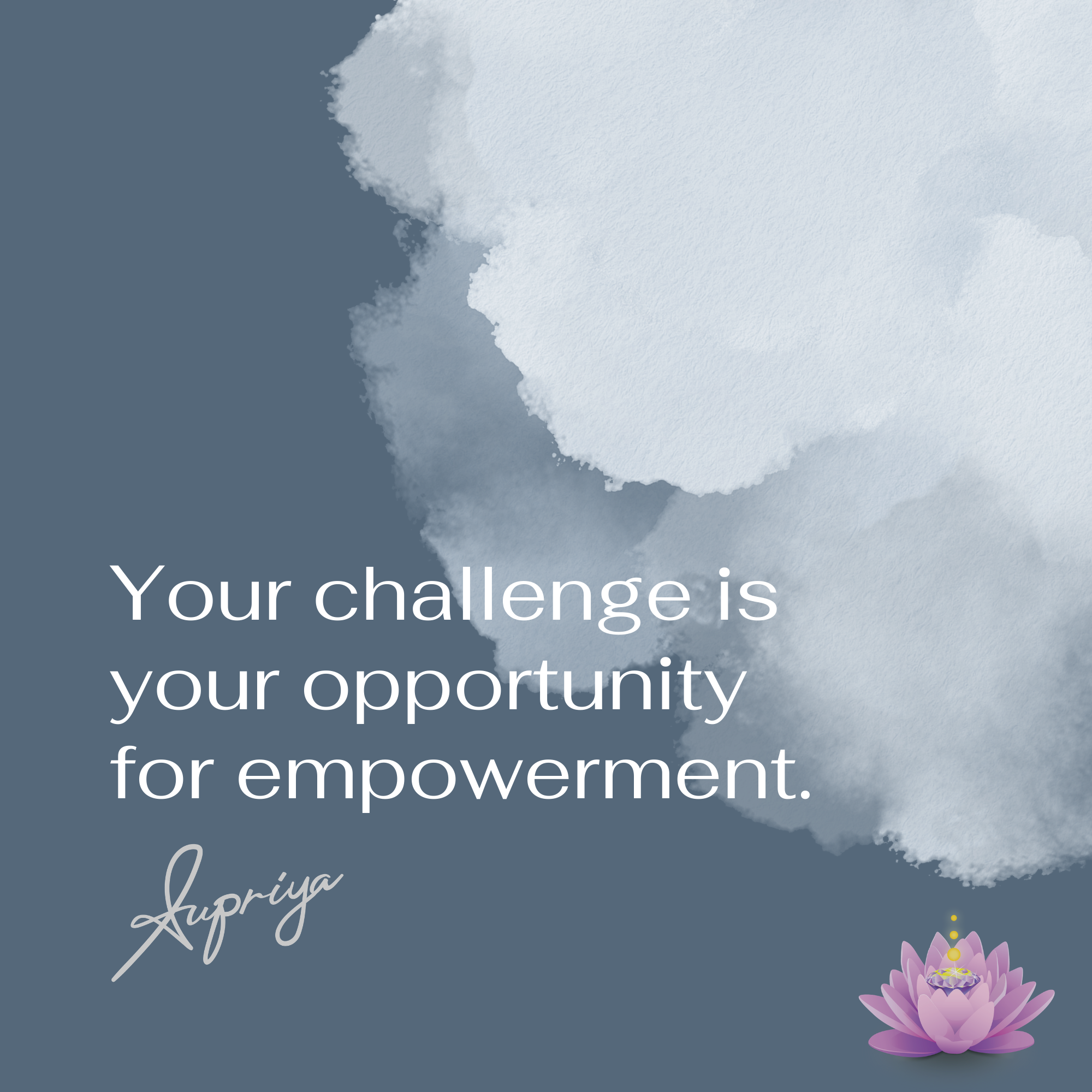 Your challenge is your opportunity for empowerment
